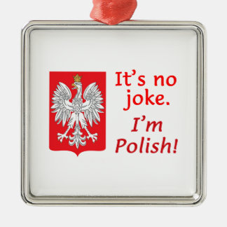 No Joke I'm Polish Metal Ornament