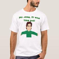 No Joke It Was This Big T-Shirt