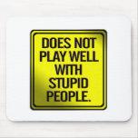 No juega bien con la gente estúpida tapete de ratón