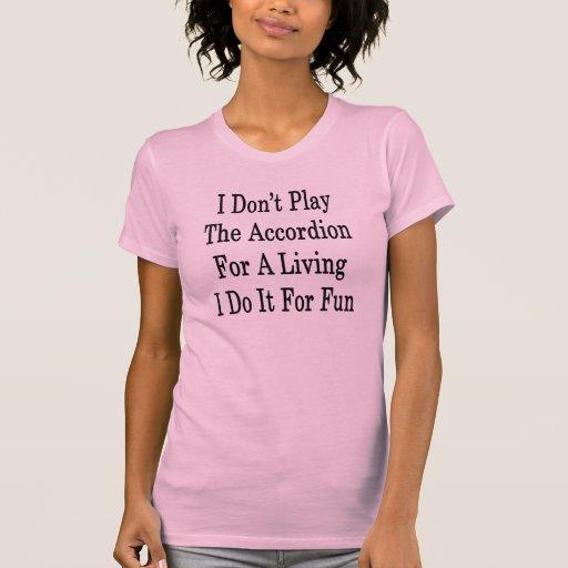 No juego el acordeón para una vida que la hago las camisetas