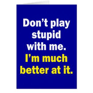 No juegue estúpido conmigo tarjeta de felicitación