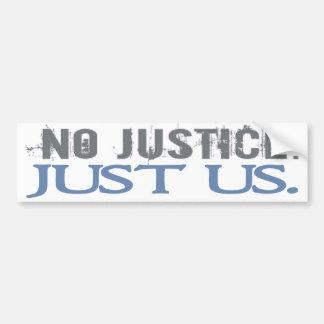 No Justice. Just Us. Car Bumper Sticker