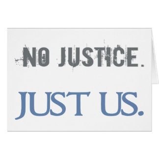 No Justice. Just Us. Greeting Card