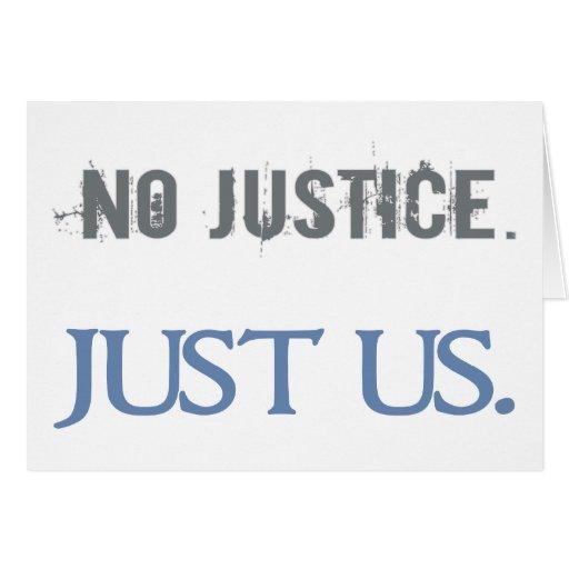 No Justice. Just Us. Greeting Card