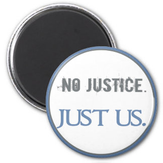 No Justice. Just Us. Magnet