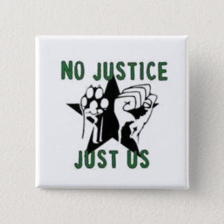 No Justice, Just Us Pinback Button