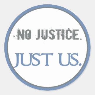 No Justice. Just Us. Classic Round Sticker