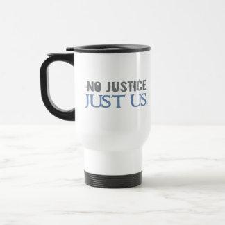 No Justice. Just Us. Travel Mug