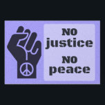 """No Justice No Peace Know Justice Know Peace Sign<br><div class=""""desc"""">""""There can be no justice without peace and there can be no peace without justice."""" - MLK  All artists proceeds from this product will go to support the ACLU.</div>"""