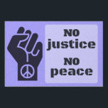"No Justice No Peace Know Justice Know Peace Sign<br><div class=""desc"">""There can be no justice without peace and there can be no peace without justice."" - MLK