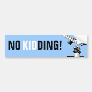 NO KIDDING! - Air Traffic Control Bumper Sticker
