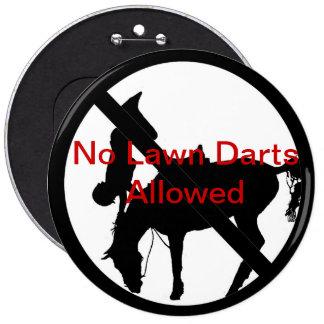 No Lawn Darts Allowed 6 Inch Round Button