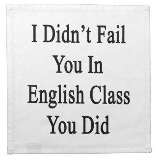No le fallé en clase de inglés que usted lo hizo servilletas imprimidas