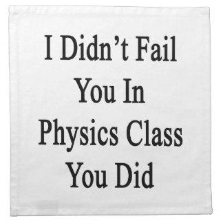No le fallé en clase de la física que usted lo hiz servilleta imprimida