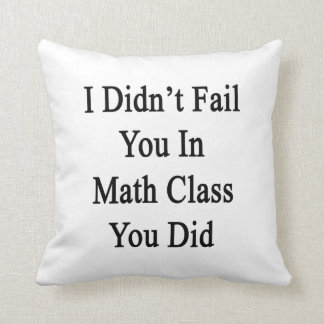 No le fallé en clase de la matemáticas que usted l cojin
