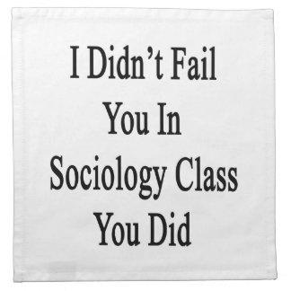 No le fallé en clase de la sociología que usted lo servilleta de papel