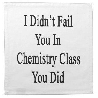 No le fallé en clase de química que usted lo hizo servilletas