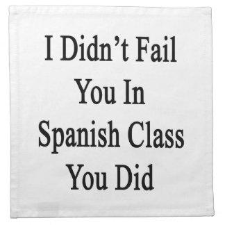 No le fallé en clase española que usted lo hizo servilletas