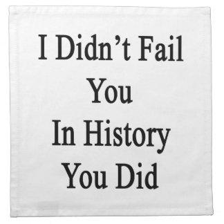 No le fallé en historia que usted lo hizo servilletas de papel
