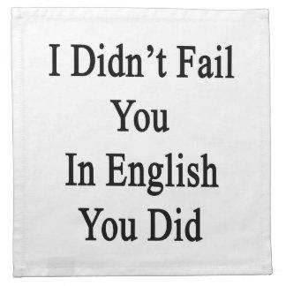 No le fallé en inglés usted hice servilleta imprimida