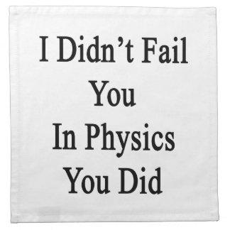 No le fallé en la física que usted lo hizo servilletas