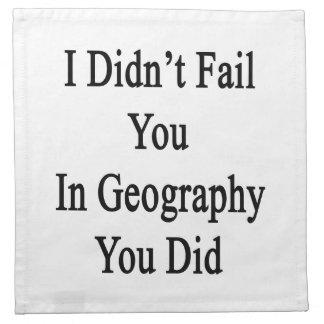 No le fallé en la geografía que usted lo hizo servilletas imprimidas