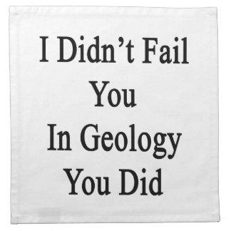 No le fallé en la geología que usted lo hizo servilletas de papel