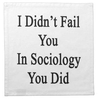 No le fallé en sociología que usted lo hizo servilletas