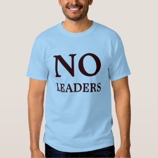 No Leaders / No Followers T Shirt