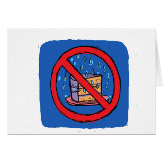 No Leaving Cake out in the rain Greeting Card