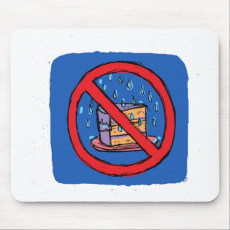 No Leaving Cake out in the rain Mouse Pad