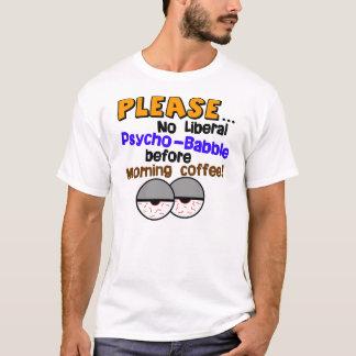 No Liberal Psycho-Babble! T-Shirt