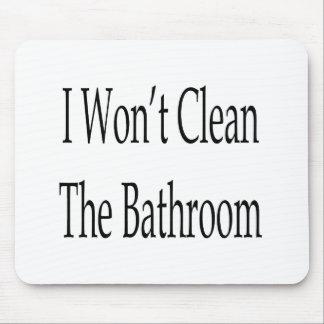 No limpiaré el cuarto de baño alfombrilla de ratón