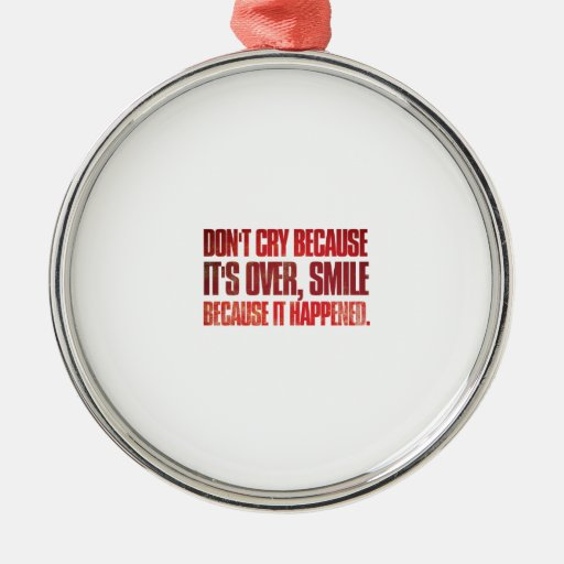 No llora porque ha terminado, la sonrisa porque ornamente de reyes