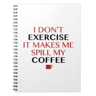 No lo ejercito hago que derrama mi café cuaderno