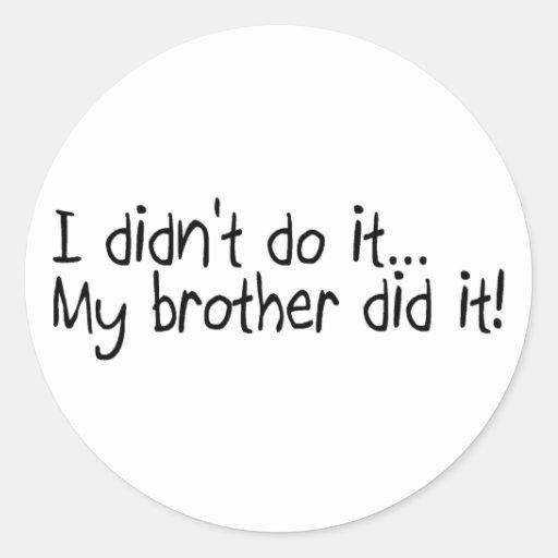 No lo hice, mi Brother lo hice Etiqueta Redonda