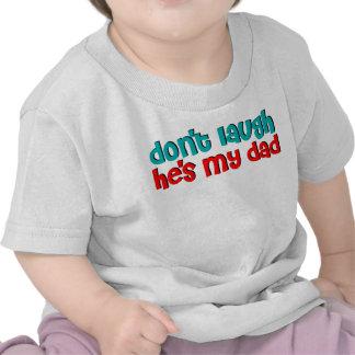 No lo ría es mi papá camisetas