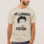 No Longer Fiction T-Shirt
