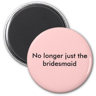 No longer just the bridesmaid magnet