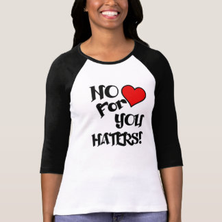 No Love for You Haters T-Shirt
