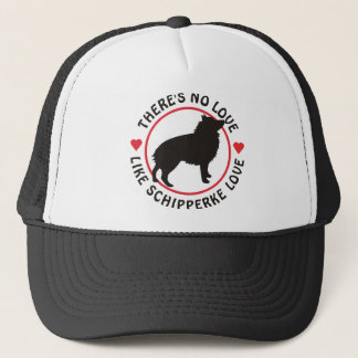No Love Like Schipperke Love Trucker Hat