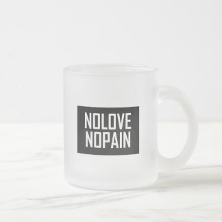 No Love No Pain Frosted Glass Coffee Mug