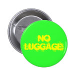 No Luggage! Pinback Button
