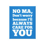 No Ma Don't Worry Because I'll Always Care For You Stretched Canvas Print