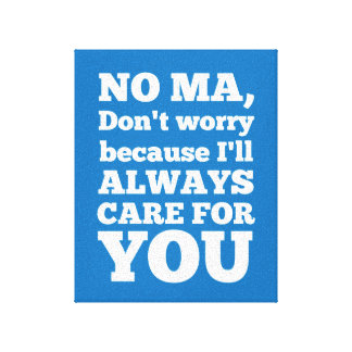No Ma Don't Worry Because I'll Always Care For You Canvas Print