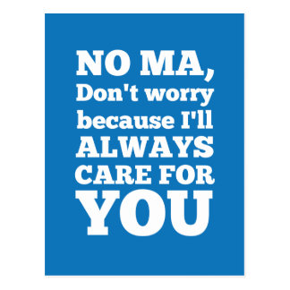 No Ma Don't Worry Because I'll Always Care For You Postcard