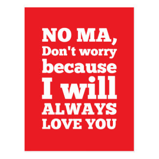 No Ma, Don't Worry Because I'll Always Love You Postcards