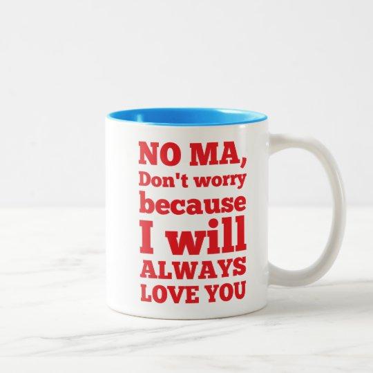 No Ma, Don't Worry Because I'll Always Love You Two-Tone Coffee Mug