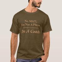 No MA!!!,I'm Not A Player, I'm A Coach, _______... T-Shirt