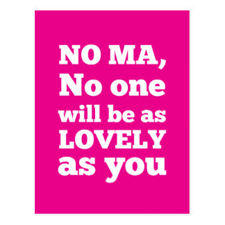 No Ma, no one will be as lovely as you Postcard